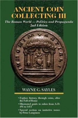 W.G.Sayles. Ancient Coin Collecting. V.3. The Roman World - Politics and Propaganda